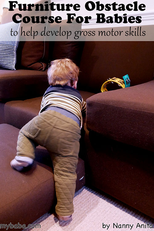Help develop gross motor skills in babies by making them a furniture obstacle course to crawl over, crawl up and down, pull up on, and cruise around.